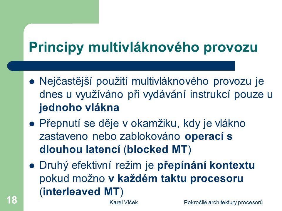 Karel VlčekPokročilé architektury procesorů 18 Principy multivláknového provozu Nejčastější použití multivláknového provozu je dnes u využíváno při vy