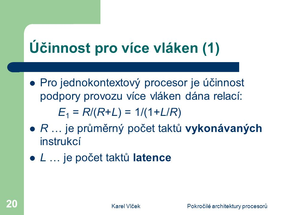 Karel VlčekPokročilé architektury procesorů 20 Účinnost pro více vláken (1) Pro jednokontextový procesor je účinnost podpory provozu více vláken dána