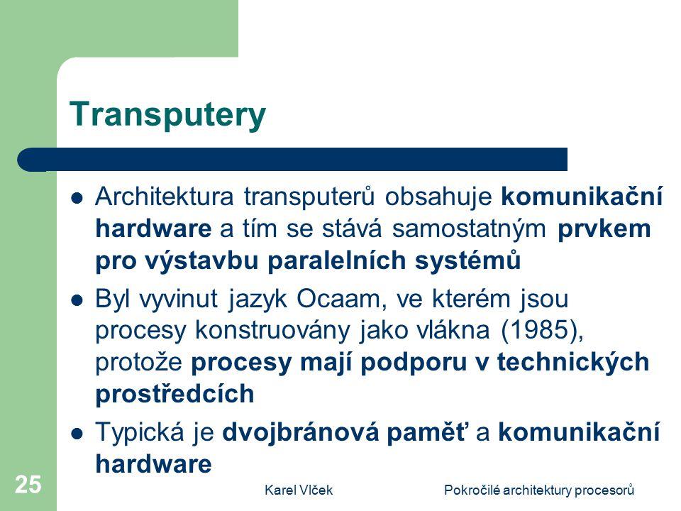 Karel VlčekPokročilé architektury procesorů 25 Transputery Architektura transputerů obsahuje komunikační hardware a tím se stává samostatným prvkem pr
