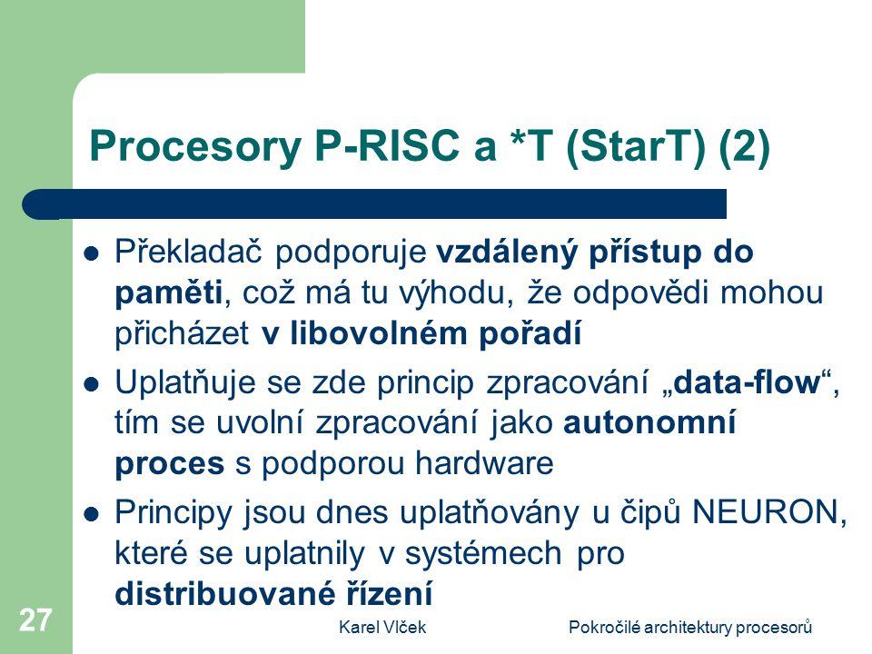 Karel VlčekPokročilé architektury procesorů 27 Procesory P-RISC a *T (StarT) (2) Překladač podporuje vzdálený přístup do paměti, což má tu výhodu, že