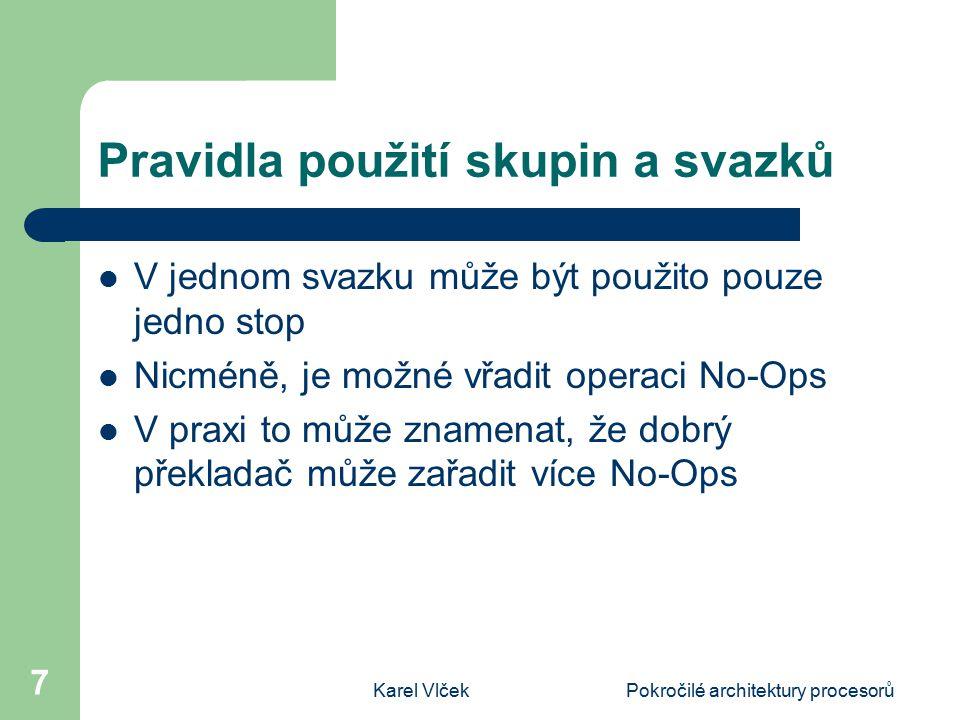 Karel VlčekPokročilé architektury procesorů 7 Pravidla použití skupin a svazků V jednom svazku může být použito pouze jedno stop Nicméně, je možné vřa