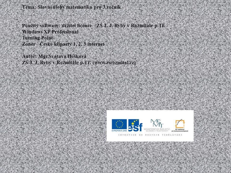 Téma: Slovní úlohy matematika pro 3.ročník Použitý software: držitel licence - ZŠ J.
