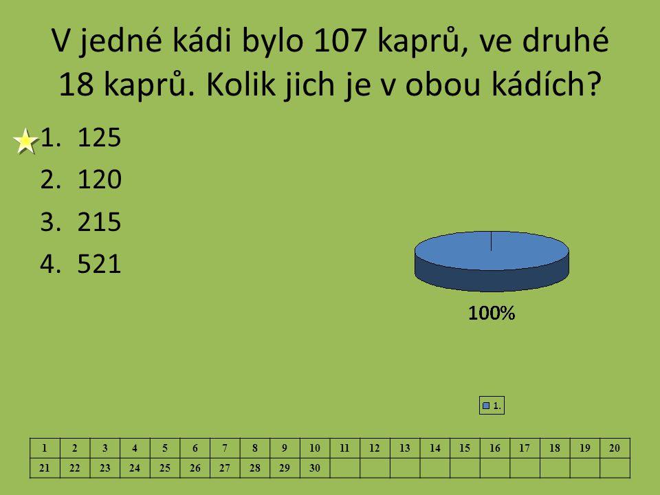 V jedné kádi bylo 107 kaprů, ve druhé 18 kaprů. Kolik jich je v obou kádích.