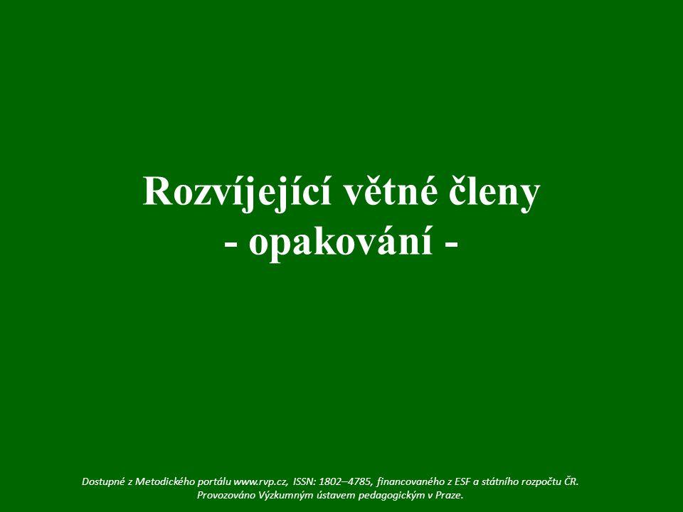 Rozvíjející větné členy - opakování - Dostupné z Metodického portálu www.rvp.cz, ISSN: 1802 – 4785, financovaného z ESF a státního rozpočtu ČR.