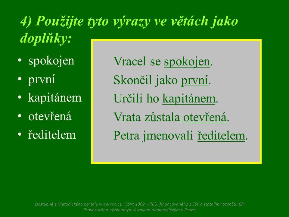 spokojen první kapitánem otevřená ředitelem 4) Použijte tyto výrazy ve větách jako doplňky: Dostupné z Metodického portálu www.rvp.cz, ISSN: 1802–4785, financovaného z ESF a státního rozpočtu ČR.