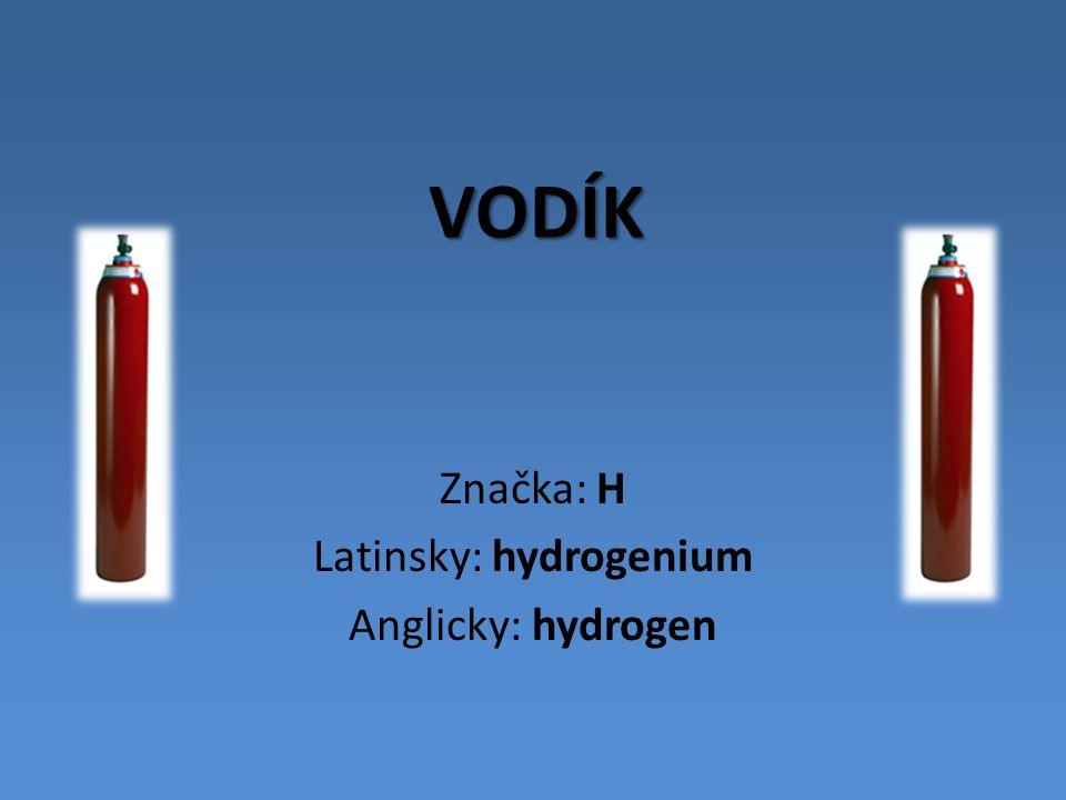 VODÍK Značka: H Latinsky: hydrogenium Anglicky: hydrogen