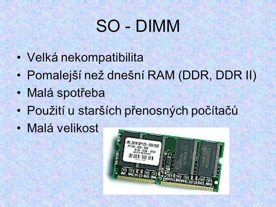 SDRAM Synchronous Dynamic Random Acess Memory Statická pamět Používá se pro dnešní počítače Kombinuje se (DDR - SDRAM) Většina pamětí je statických