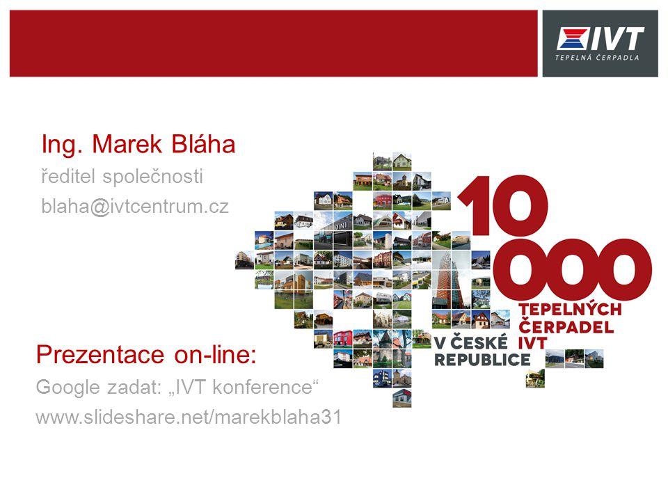 "Ing. Marek Bláha ředitel společnosti blaha@ivtcentrum.cz Prezentace on-line: Google zadat: ""IVT konference"" www.slideshare.net/marekblaha31"
