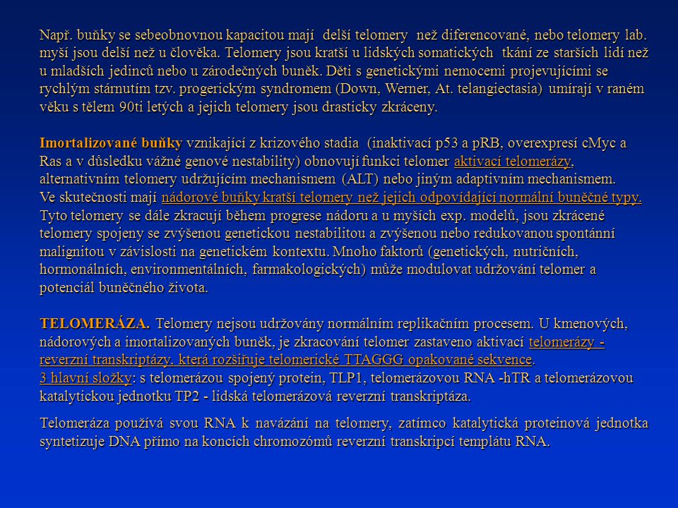 Např.buňky se sebeobnovnou kapacitou mají delší telomery než diferencované, nebo telomery lab.