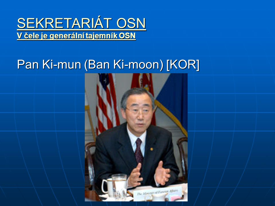 SEKRETARIÁT OSN V čele je generální tajemník OSN Pan Ki-mun (Ban Ki-moon) [KOR]