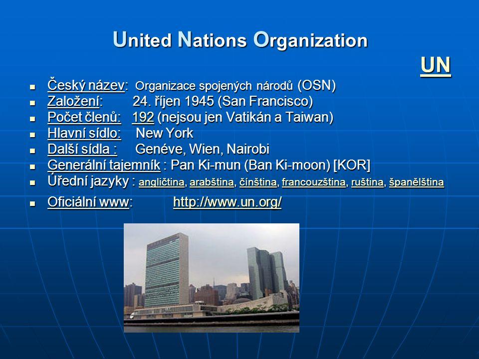 U nited N ations O rganization UN Český název: Organizace spojených národů (OSN) Český název: Organizace spojených národů (OSN) Založení: 24. říjen 19