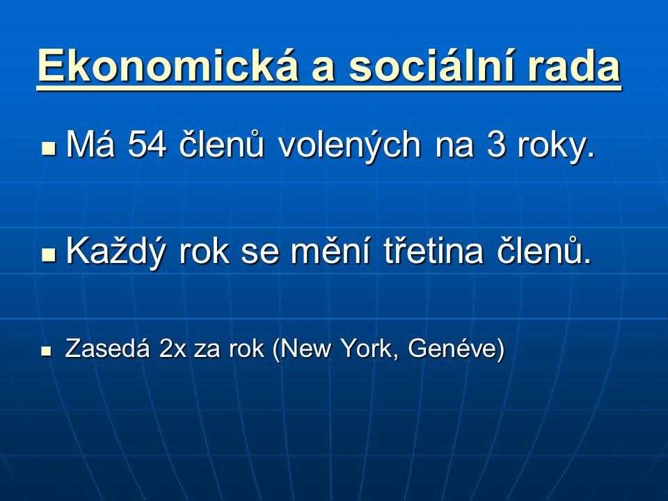 Ekonomická a sociální rada Ekonomická a sociální rada Má 54 členů volených na 3 roky. Má 54 členů volených na 3 roky. Každý rok se mění třetina členů.