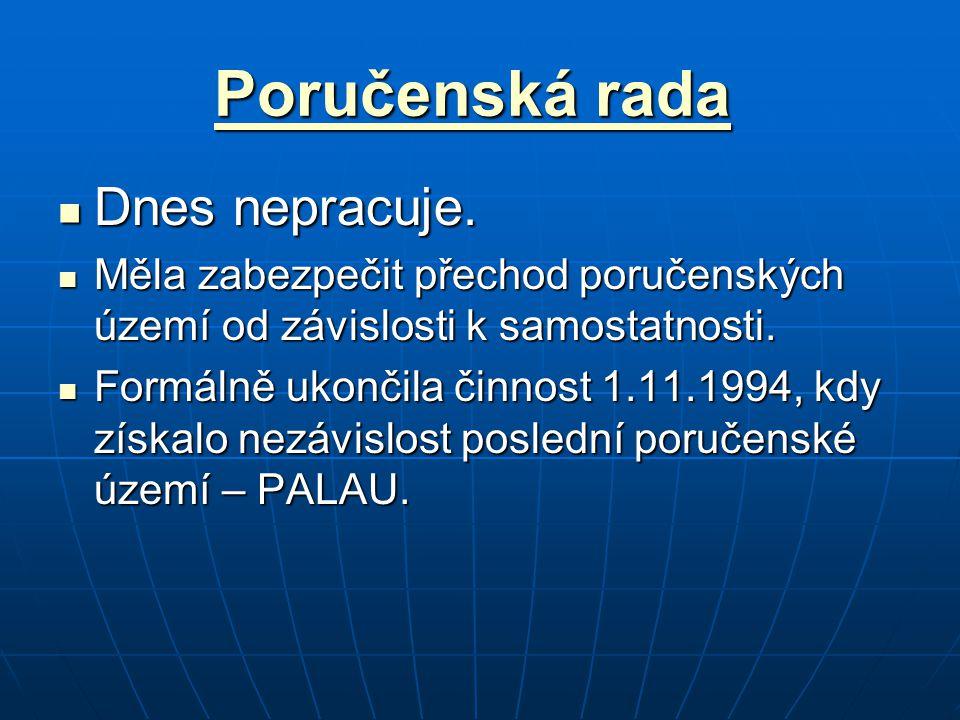 Poručenská rada Poručenská rada Dnes nepracuje. Dnes nepracuje. Měla zabezpečit přechod poručenských území od závislosti k samostatnosti. Měla zabezpe