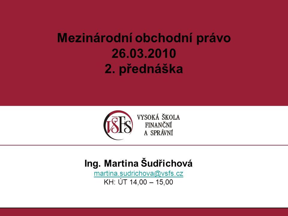 1.1. Mezinárodní obchodní právo 26.03.2010 2. přednáška Ing.