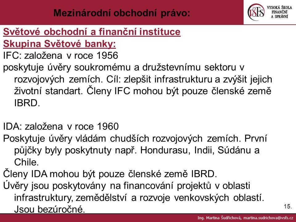15. Ing. Martina Šudřichová, martina.sudrichova@vsfs.cz Mezinárodní obchodní právo: Světové obchodní a finanční instituce Skupina Světové banky: IFC: