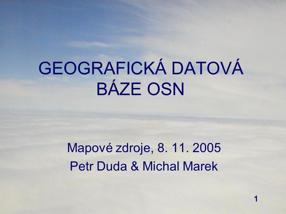 1 GEOGRAFICKÁ DATOVÁ BÁZE OSN Mapové zdroje, 8. 11. 2005 Petr Duda & Michal Marek
