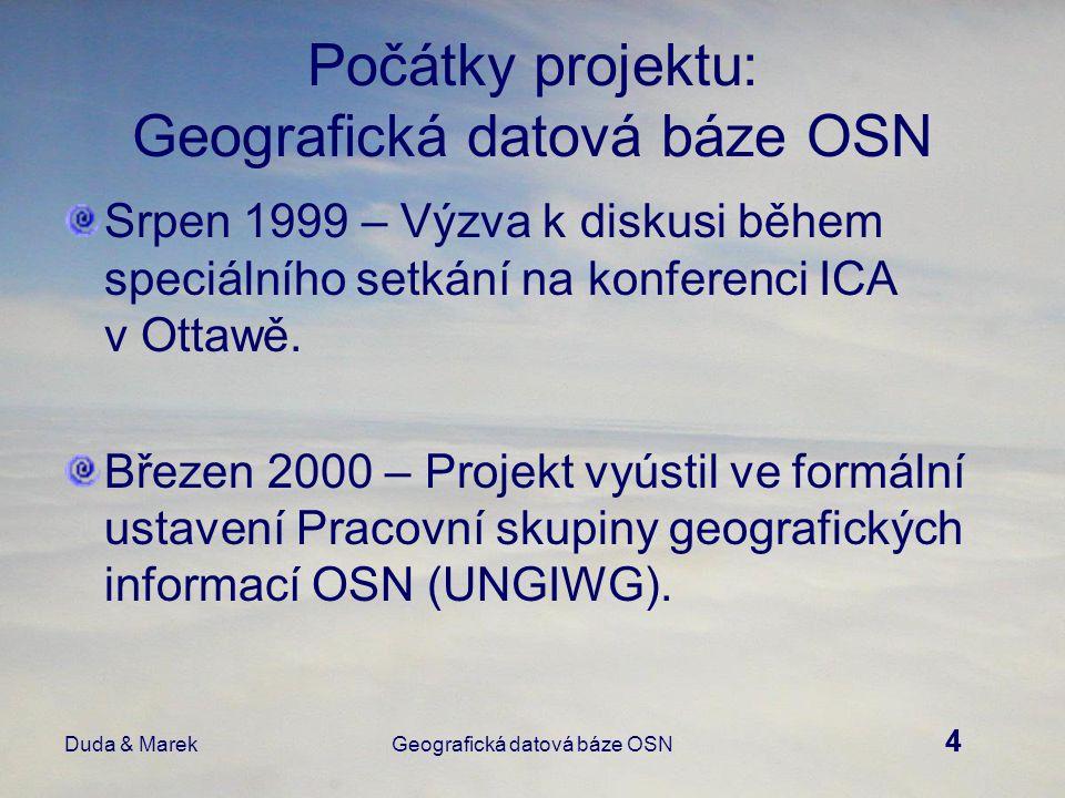 4 Duda & MarekGeografická datová báze OSN Počátky projektu: Geografická datová báze OSN Srpen 1999 – Výzva k diskusi během speciálního setkání na konferenci ICA v Ottawě.