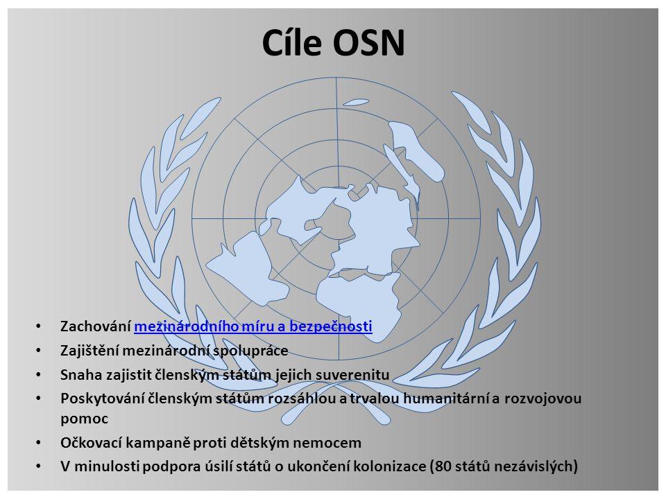 Cíle OSN Zachování mezinárodního míru a bezpečnostimezinárodního míru a bezpečnosti Zajištění mezinárodní spolupráce Snaha zajistit členským státům je