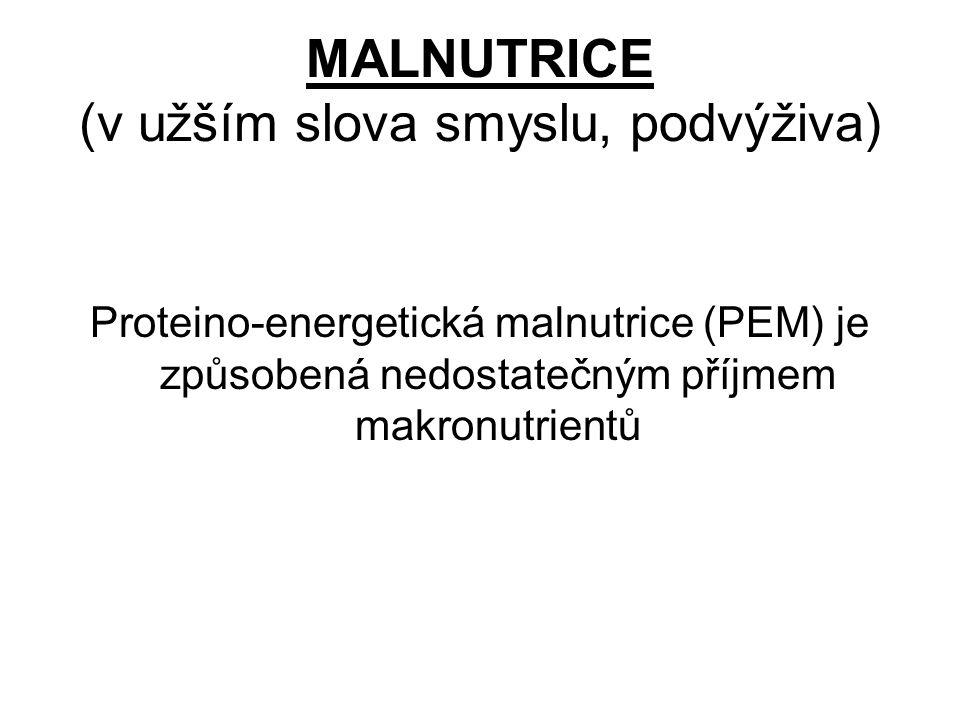 MALNUTRICE (v užším slova smyslu, podvýživa) Proteino-energetická malnutrice (PEM) je způsobená nedostatečným příjmem makronutrientů