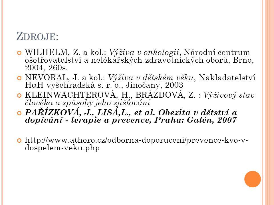 Z DROJE : WILHELM, Z. a kol.: Výživa v onkologii, Národní centrum ošetřovatelství a nelékařských zdravotnických oborů, Brno, 2004, 260s. NEVORAL, J. a
