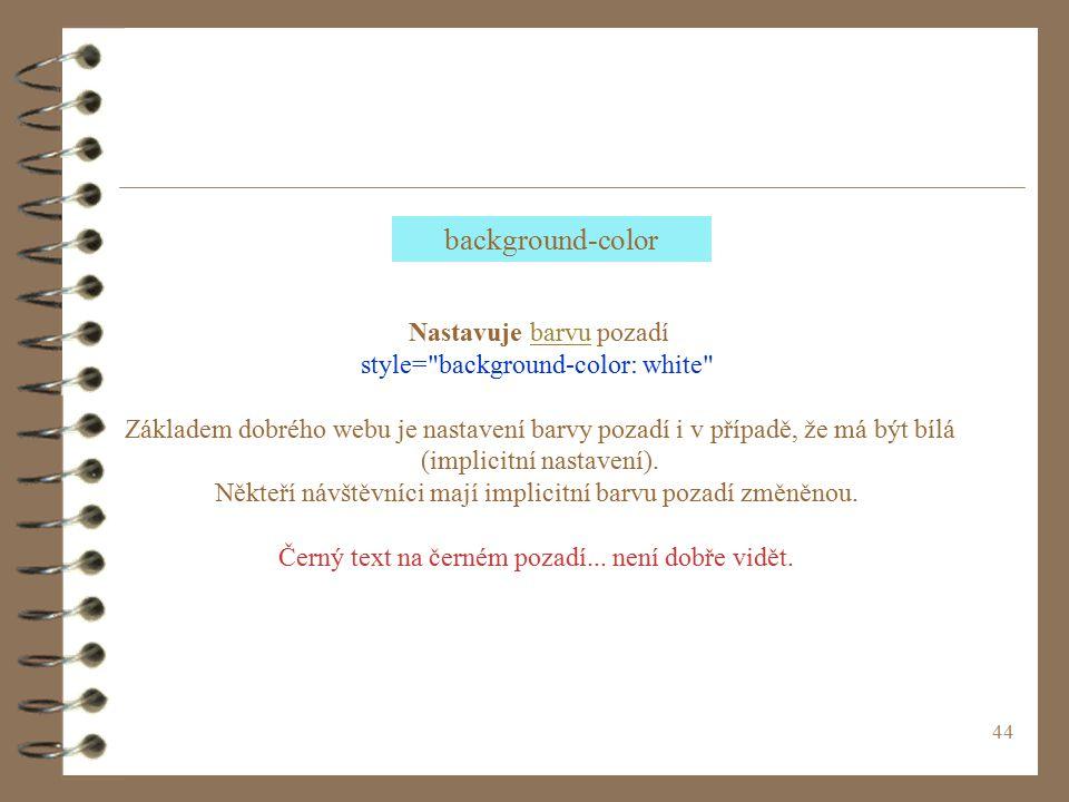 44 Nastavuje barvu pozadíbarvu style= background-color: white Základem dobrého webu je nastavení barvy pozadí i v případě, že má být bílá (implicitní nastavení).