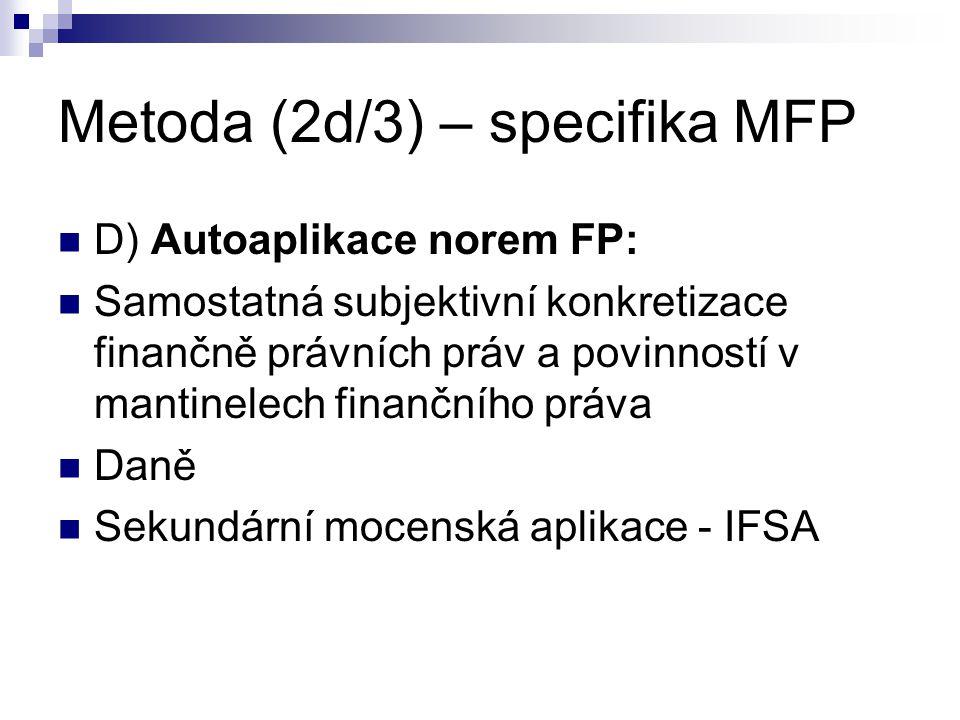 Metoda (2d/3) – specifika MFP D) Autoaplikace norem FP: Samostatná subjektivní konkretizace finančně právních práv a povinností v mantinelech finanční
