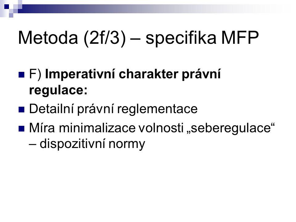 """Metoda (2f/3) – specifika MFP F) Imperativní charakter právní regulace: Detailní právní reglementace Míra minimalizace volnosti """"seberegulace"""" – dispo"""