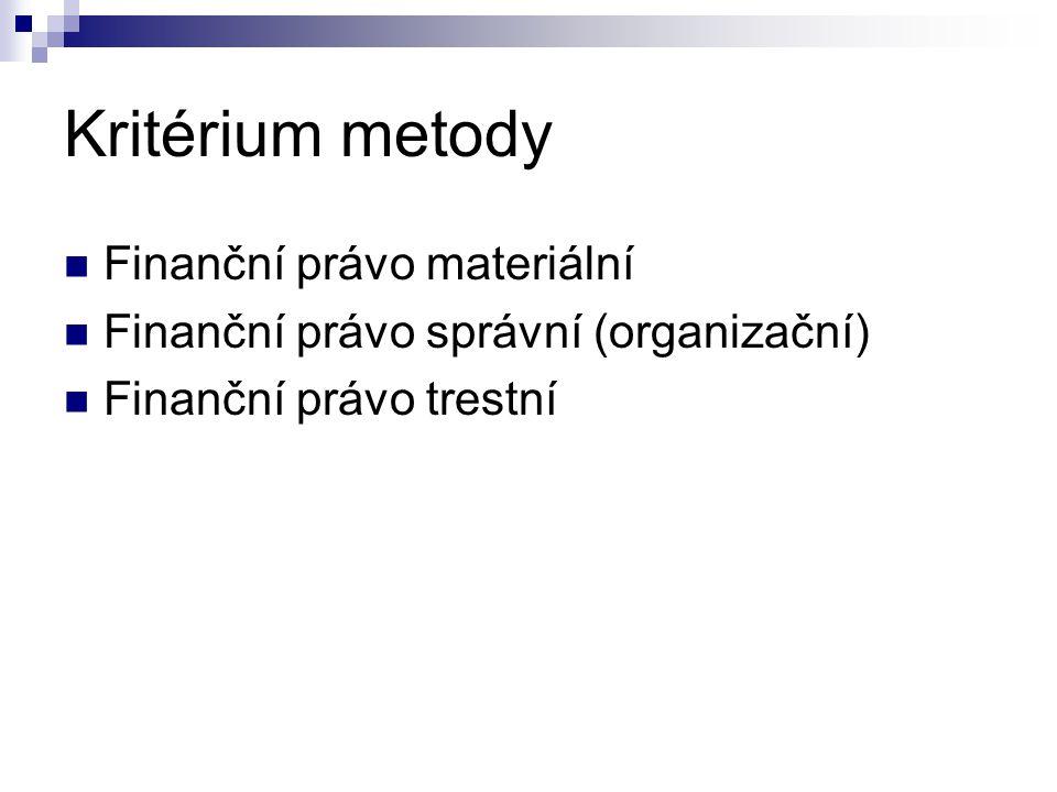 Kritérium metody Finanční právo materiální Finanční právo správní (organizační) Finanční právo trestní