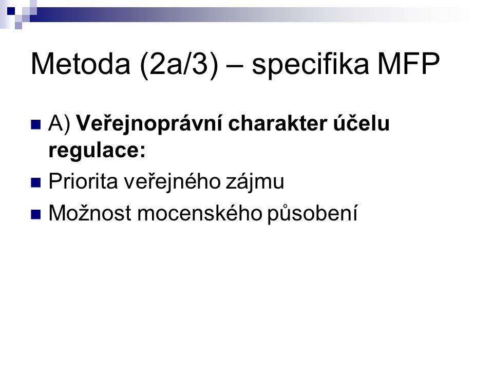 Metoda (2a/3) – specifika MFP A) Veřejnoprávní charakter účelu regulace: Priorita veřejného zájmu Možnost mocenského působení