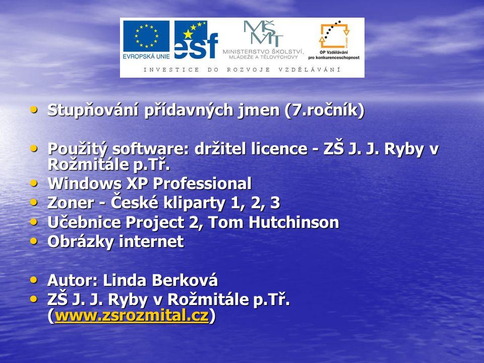 Stupňování přídavných jmen (7.ročník) Stupňování přídavných jmen (7.ročník) Použitý software: držitel licence - ZŠ J. J. Ryby v Rožmitále p.Tř. Použit