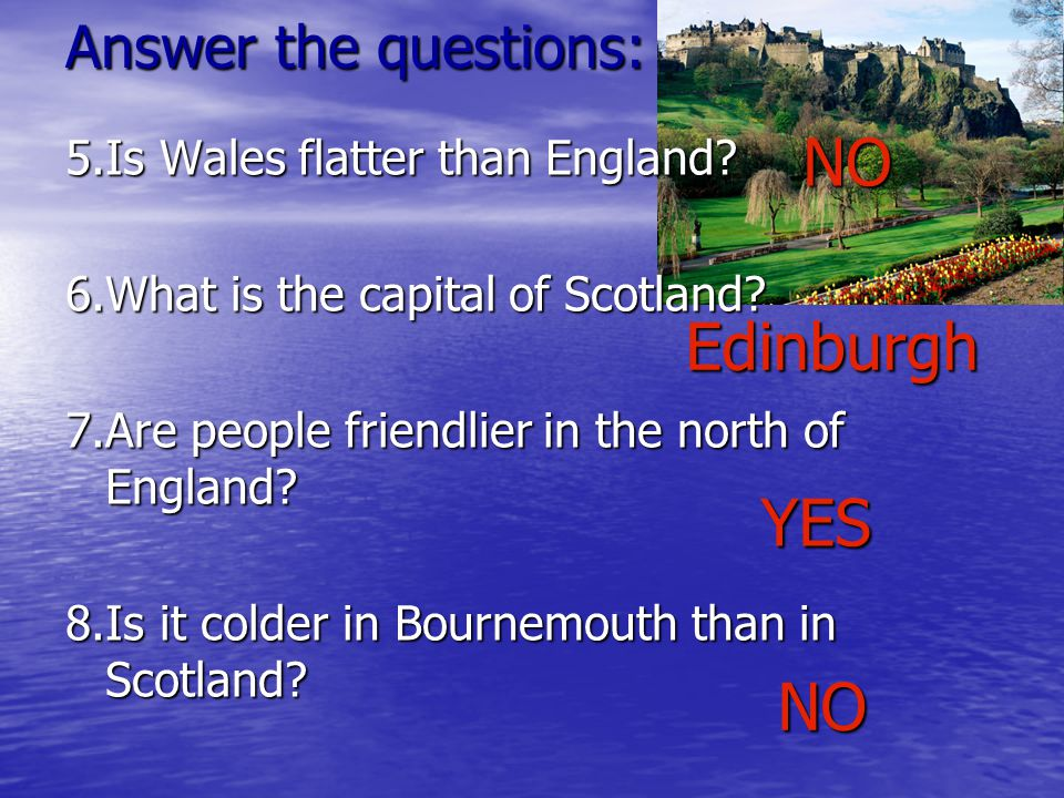Answer the questions: 5.Is Wales flatter than England.