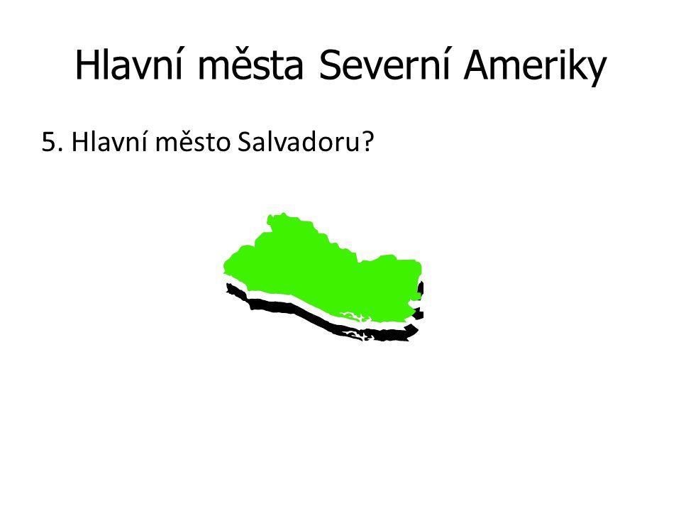 Hlavní města Severní Ameriky 5. Hlavní město Salvadoru?