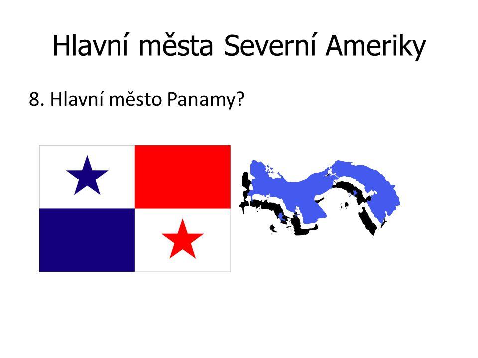 Hlavní města Severní Ameriky 8. Hlavní město Panamy?