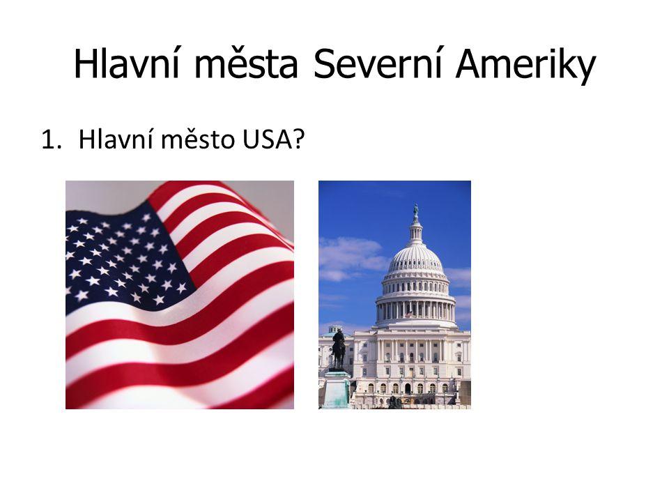 Hlavní města Severní Ameriky 1.Hlavní město USA?