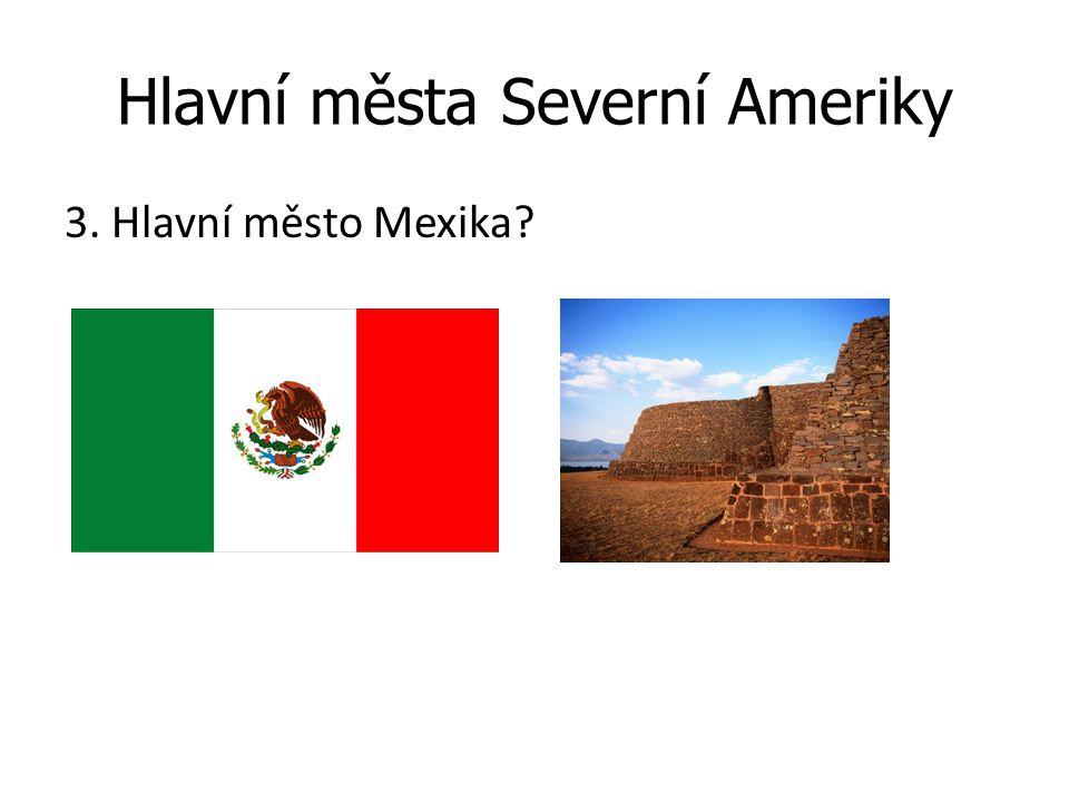 Hlavní města Severní Ameriky 3. Hlavní město Mexika?