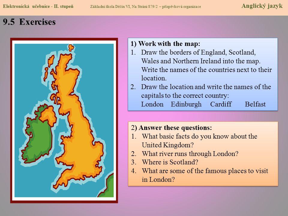 9.5 Exercises Elektronická učebnice - II. stupeň Základní škola Děčín VI, Na Stráni 879/2 – příspěvková organizace Anglický jazyk 1) Work with the map