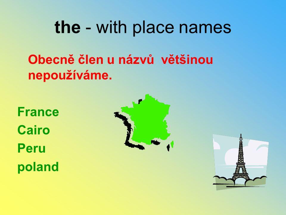 the - with place names Obecně člen u názvů většinou nepoužíváme. France Cairo Peru poland
