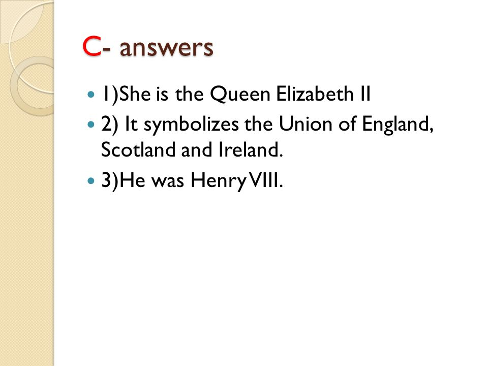 C- answers 1)She is the Queen Elizabeth II 2) It symbolizes the Union of England, Scotland and Ireland.
