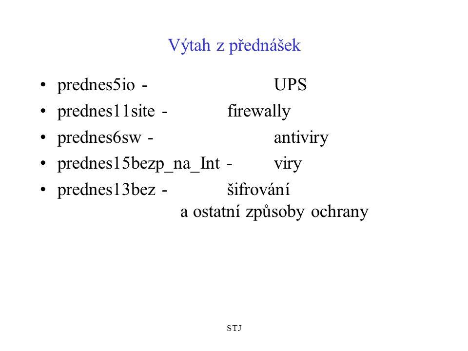 STJ Výtah z přednášek prednes5io - UPS prednes11site - firewally prednes6sw - antiviry prednes15bezp_na_Int - viry prednes13bez - šifrování a ostatní způsoby ochrany