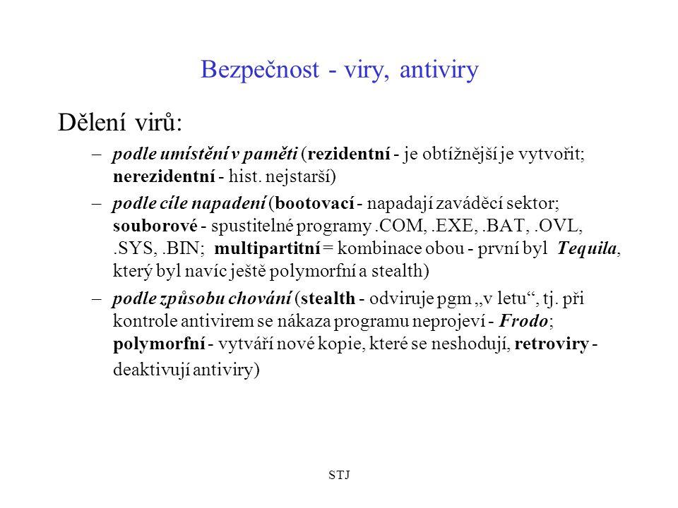 STJ Bezpečnost - viry, antiviry Dělení virů: –podle umístění v paměti (rezidentní - je obtížnější je vytvořit; nerezidentní - hist. nejstarší) –podle