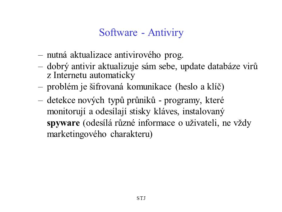STJ Software - Antiviry –nutná aktualizace antivirového prog. –dobrý antivir aktualizuje sám sebe, update databáze virů z Internetu automaticky –probl