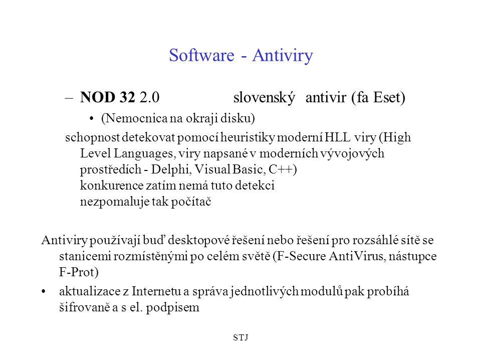 STJ Software - Antiviry –NOD 32 2.0 slovenský antivir (fa Eset) (Nemocnica na okraji disku) schopnost detekovat pomocí heuristiky moderní HLL viry (High Level Languages, viry napsané v moderních vývojových prostředích - Delphi, Visual Basic, C++) konkurence zatím nemá tuto detekci nezpomaluje tak počítač Antiviry používají buď desktopové řešení nebo řešení pro rozsáhlé sítě se stanicemi rozmístěnými po celém světě (F-Secure AntiVirus, nástupce F-Prot) aktualizace z Internetu a správa jednotlivých modulů pak probíhá šifrovaně a s el.