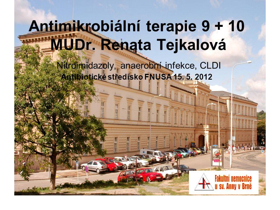 Antimikrobiální terapie 9 + 10 MUDr. Renata Tejkalová Nitroimidazoly, anaerobní infekce, CLDI Antibiotické středisko FNUSA 15. 5. 2012