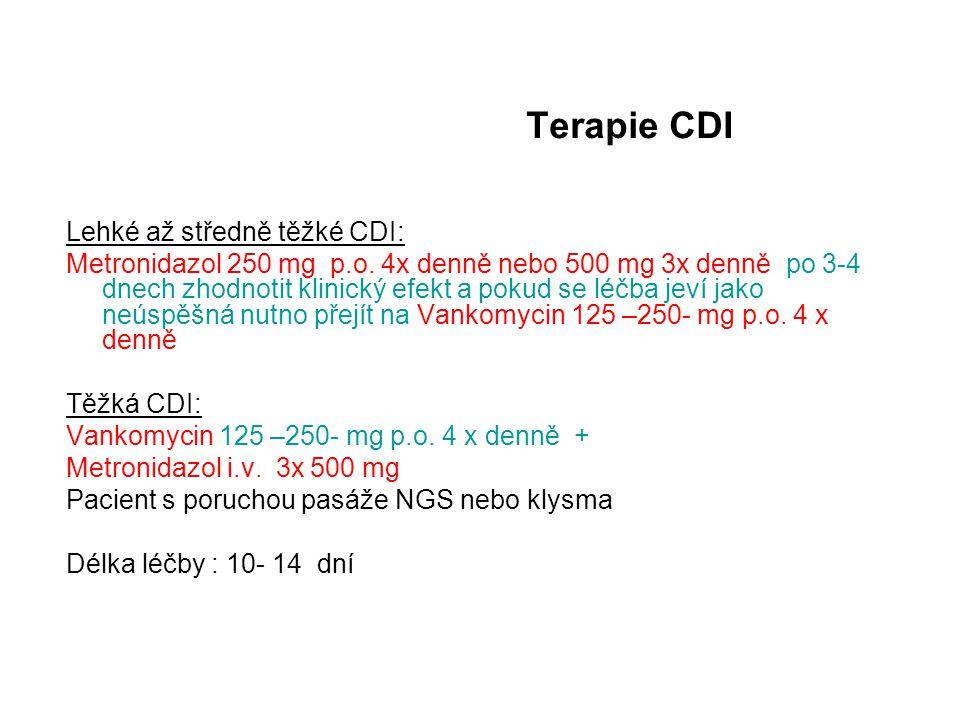 Terapie CDI Lehké až středně těžké CDI: Metronidazol 250 mg p.o. 4x denně nebo 500 mg 3x denně po 3-4 dnech zhodnotit klinický efekt a pokud se léčba