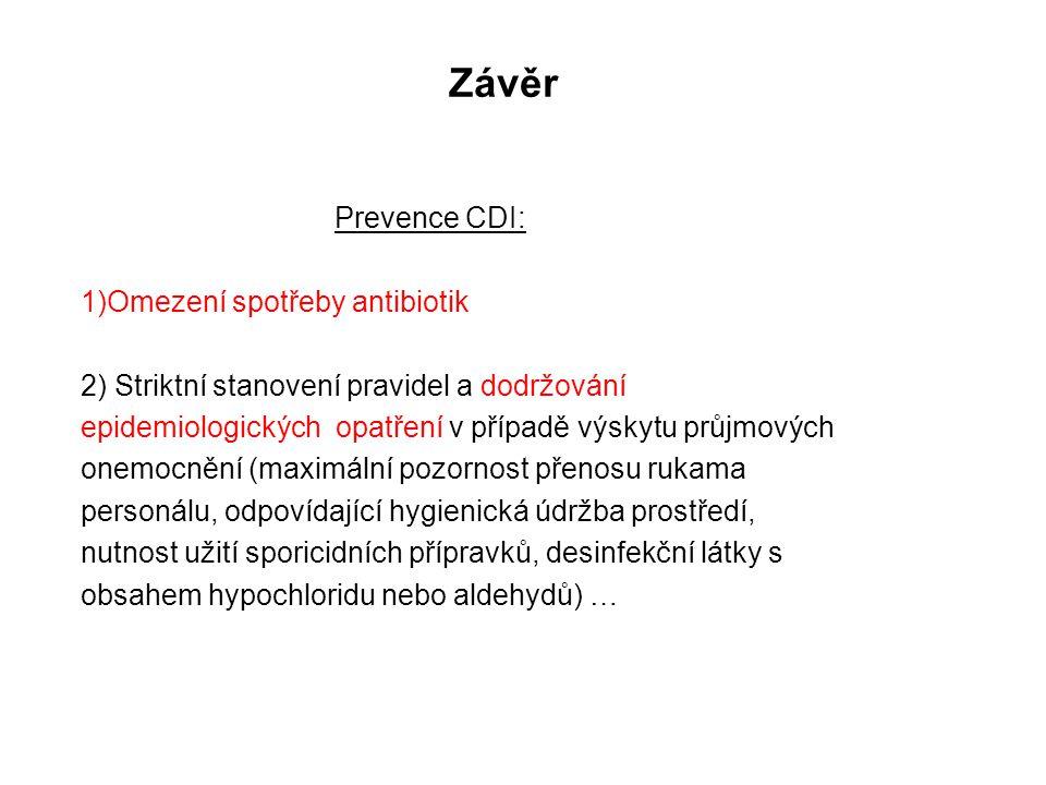 Závěr Prevence CDI: 1)Omezení spotřeby antibiotik 2) Striktní stanovení pravidel a dodržování epidemiologických opatření v případě výskytu průjmových