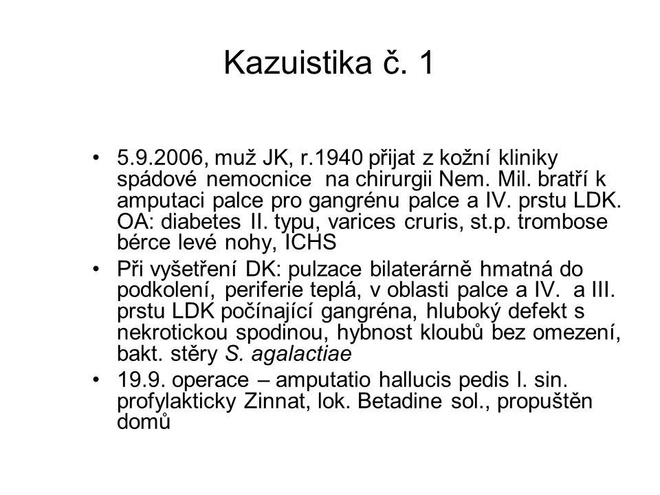Kazuistika č. 1 5.9.2006, muž JK, r.1940 přijat z kožní kliniky spádové nemocnice na chirurgii Nem. Mil. bratří k amputaci palce pro gangrénu palce a