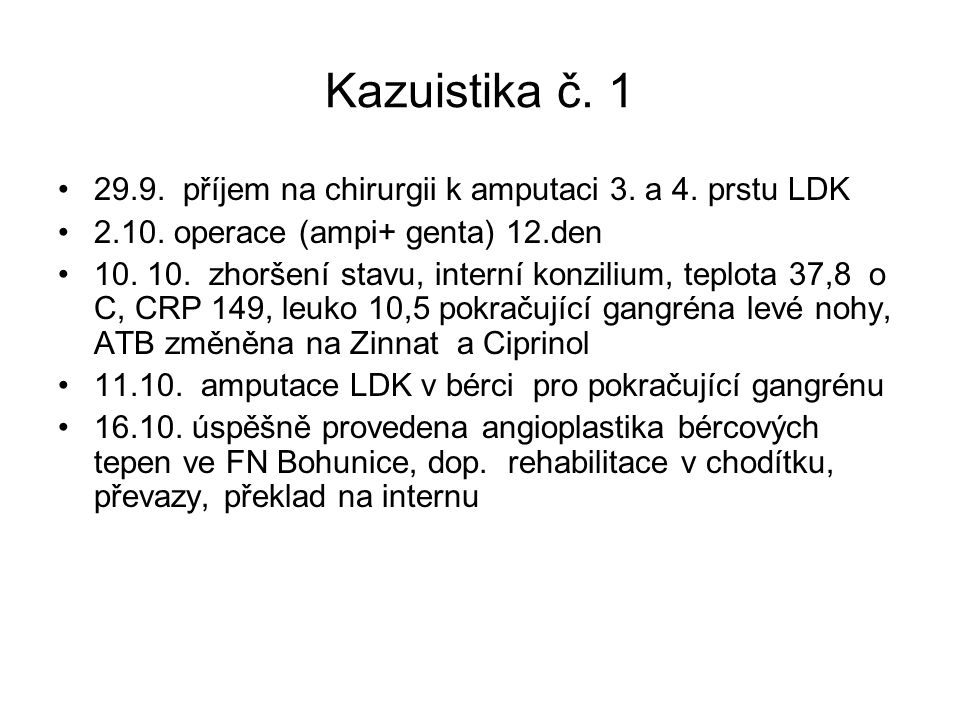 Kazuistika č. 1 29.9. příjem na chirurgii k amputaci 3. a 4. prstu LDK 2.10. operace (ampi+ genta) 12.den 10. 10. zhoršení stavu, interní konzilium, t