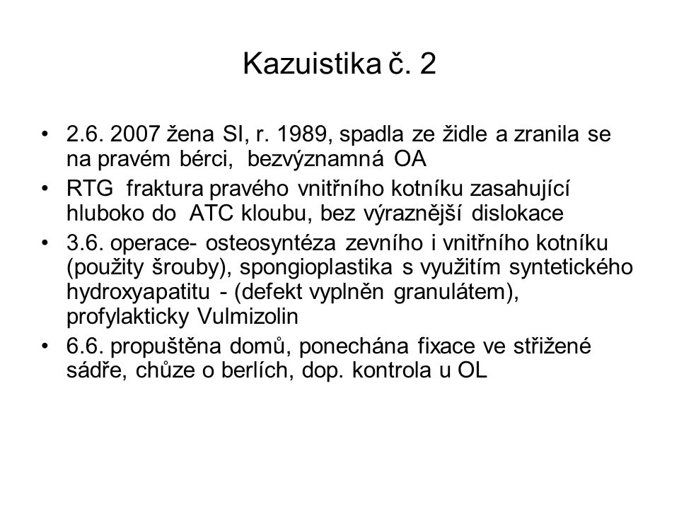 Kazuistika č. 2 2.6. 2007 žena SI, r. 1989, spadla ze židle a zranila se na pravém bérci, bezvýznamná OA RTG fraktura pravého vnitřního kotníku zasahu