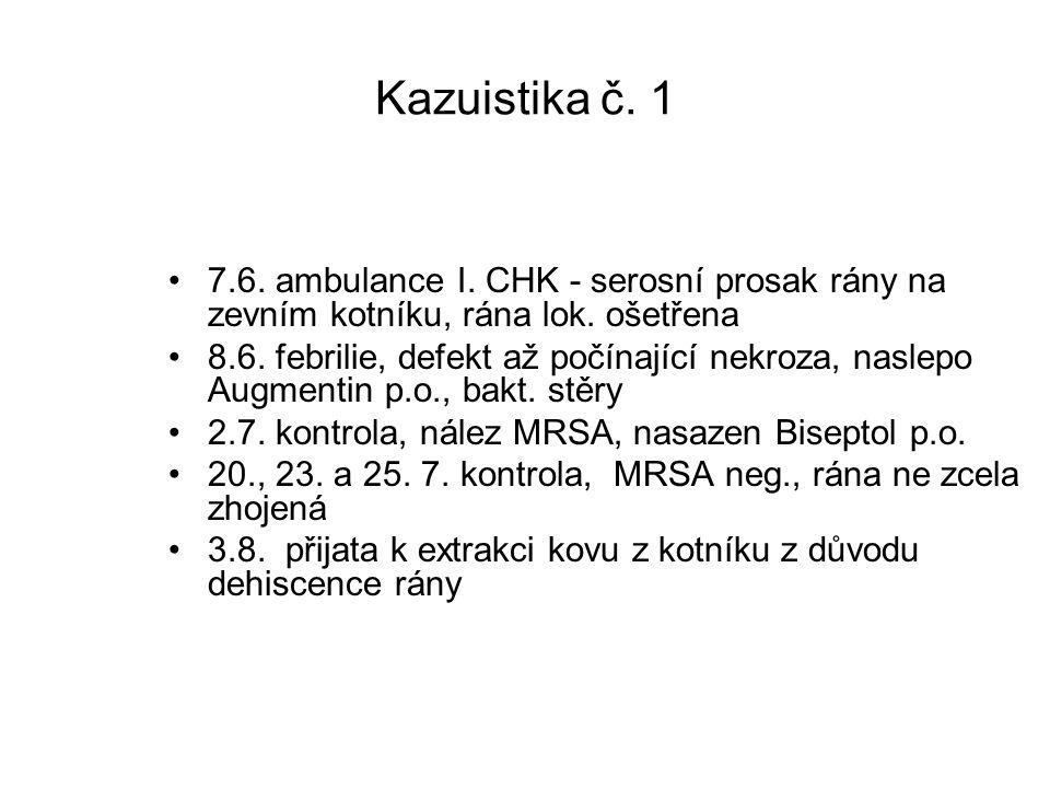 Kazuistika č. 1 7.6. ambulance I. CHK - serosní prosak rány na zevním kotníku, rána lok. ošetřena 8.6. febrilie, defekt až počínající nekroza, naslepo