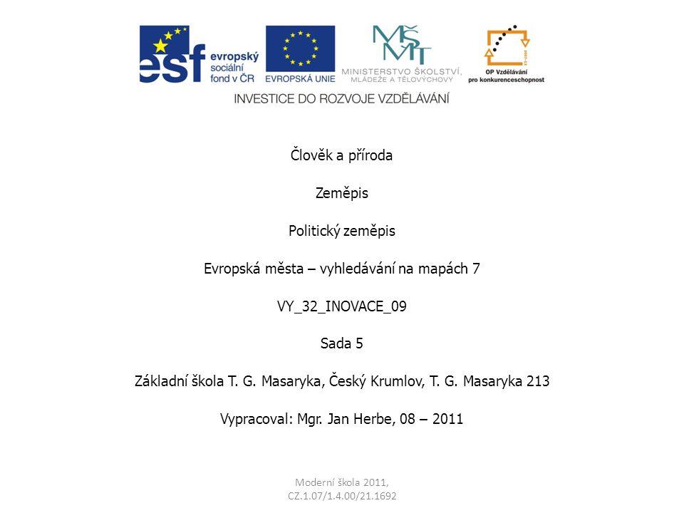 Člověk a příroda Zeměpis Politický zeměpis Evropská města – vyhledávání na mapách 7 VY_32_INOVACE_09 Sada 5 Základní škola T.